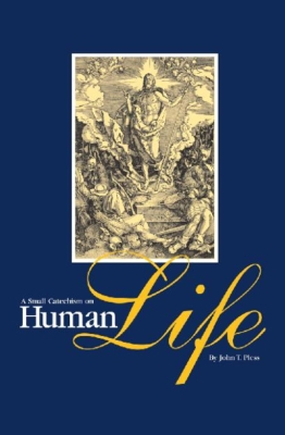 Reader Recommendation -- A Small Catechism on Human Life, John Pless