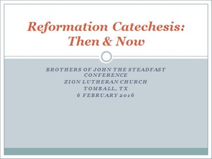 """Power Point File -- """"Reformation Catechesis:  Then & Now,"""" John T. Pless at 2016 BJS Conference"""